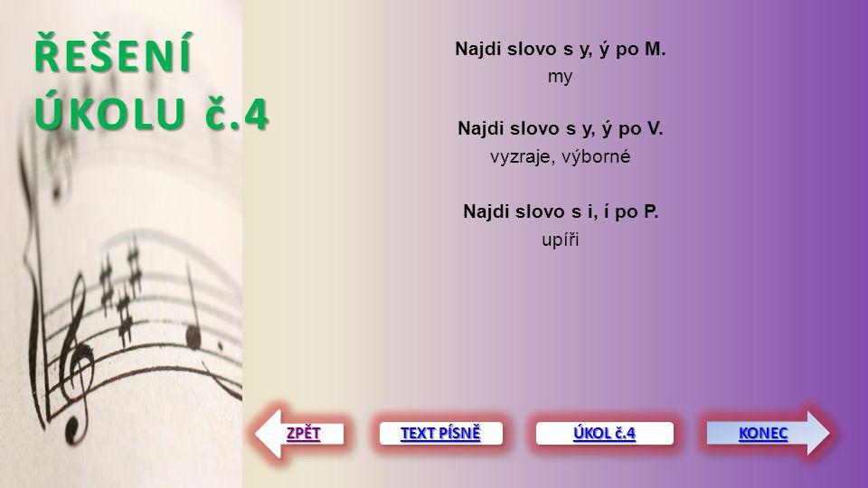 ŘEŠENÍ ÚKOLU č.4 Najdi slovo s y, ý po M. my Najdi slovo s y, ý po V.