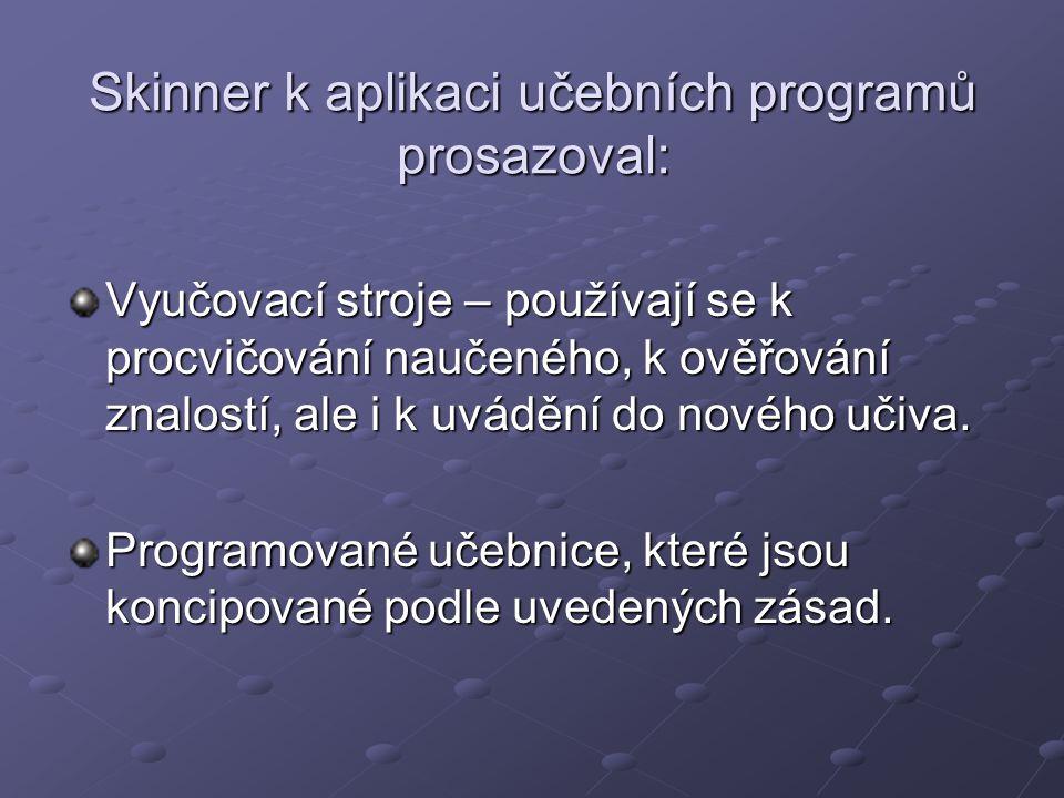 Skinner k aplikaci učebních programů prosazoval: