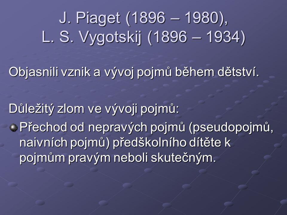 J. Piaget (1896 – 1980), L. S. Vygotskij (1896 – 1934)