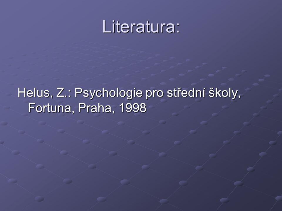 Literatura: Helus, Z.: Psychologie pro střední školy, Fortuna, Praha, 1998