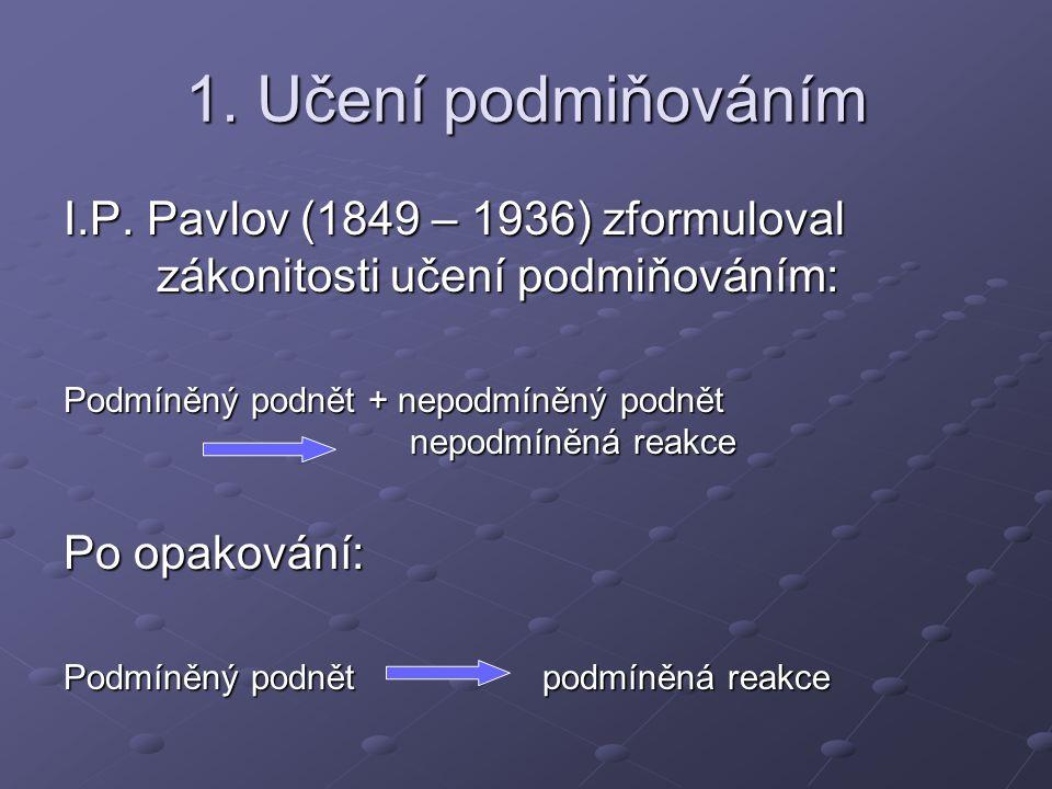 1. Učení podmiňováním I.P. Pavlov (1849 – 1936) zformuloval zákonitosti učení podmiňováním: