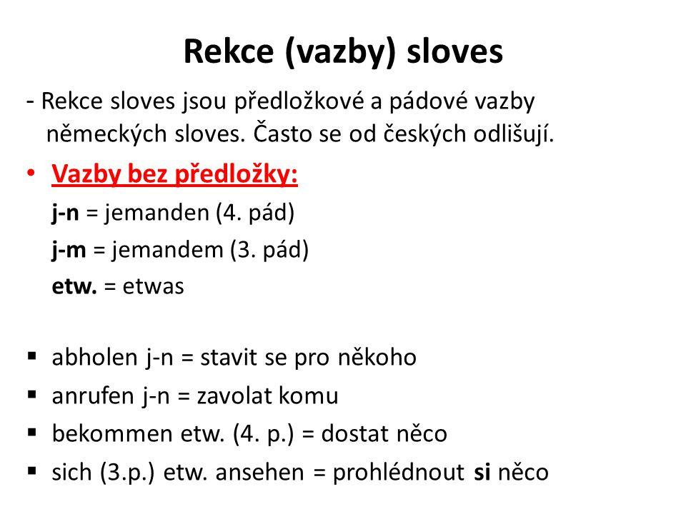 Rekce (vazby) sloves - Rekce sloves jsou předložkové a pádové vazby německých sloves. Často se od českých odlišují.