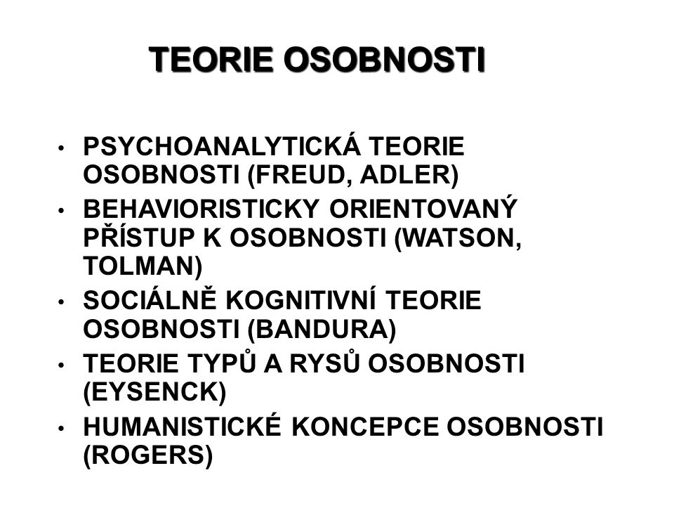 TEORIE OSOBNOSTI PSYCHOANALYTICKÁ TEORIE OSOBNOSTI (FREUD, ADLER)