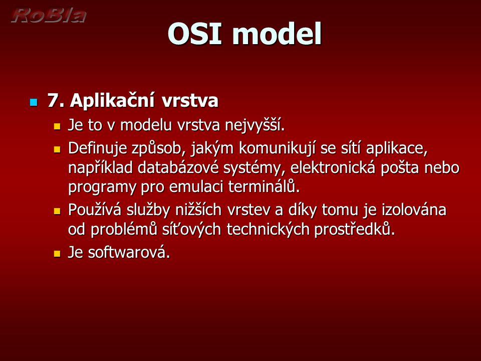 OSI model 7. Aplikační vrstva Je to v modelu vrstva nejvyšší.
