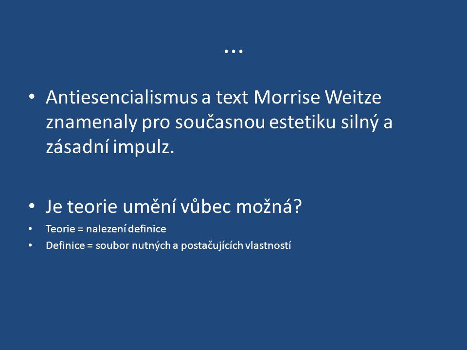 ... Antiesencialismus a text Morrise Weitze znamenaly pro současnou estetiku silný a zásadní impulz.