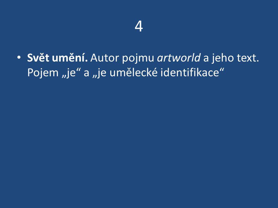 """4 Svět umění. Autor pojmu artworld a jeho text. Pojem """"je a """"je umělecké identifikace"""