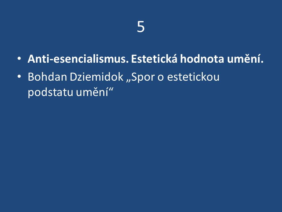 5 Anti-esencialismus. Estetická hodnota umění.