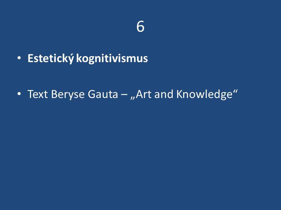 "6 Estetický kognitivismus Text Beryse Gauta – ""Art and Knowledge"