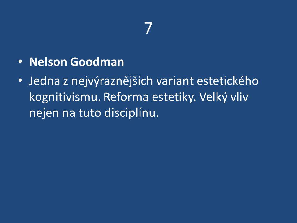 7 Nelson Goodman. Jedna z nejvýraznějších variant estetického kognitivismu.