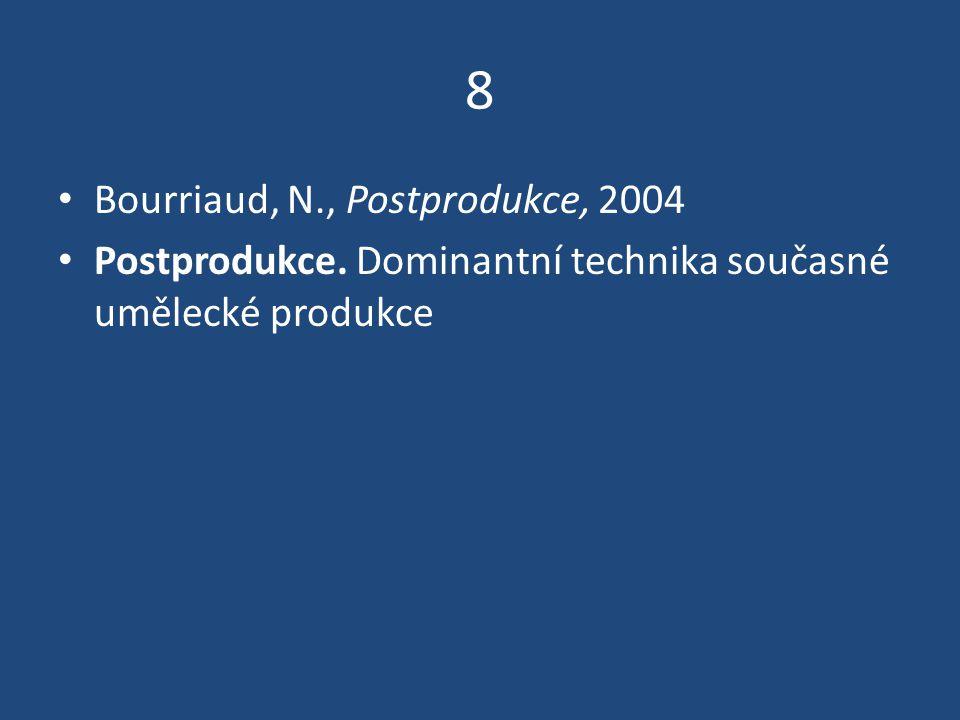 8 Bourriaud, N., Postprodukce, 2004