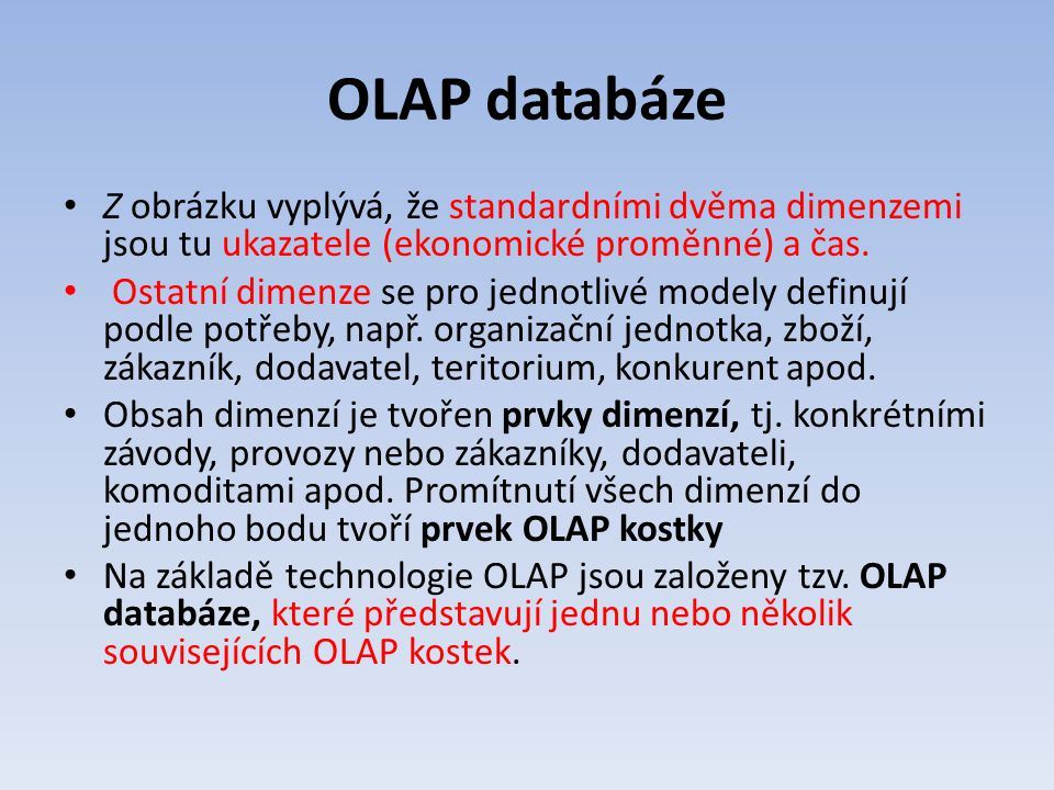 OLAP databáze Z obrázku vyplývá, že standardními dvěma dimenzemi jsou tu ukazatele (ekonomické proměnné) a čas.