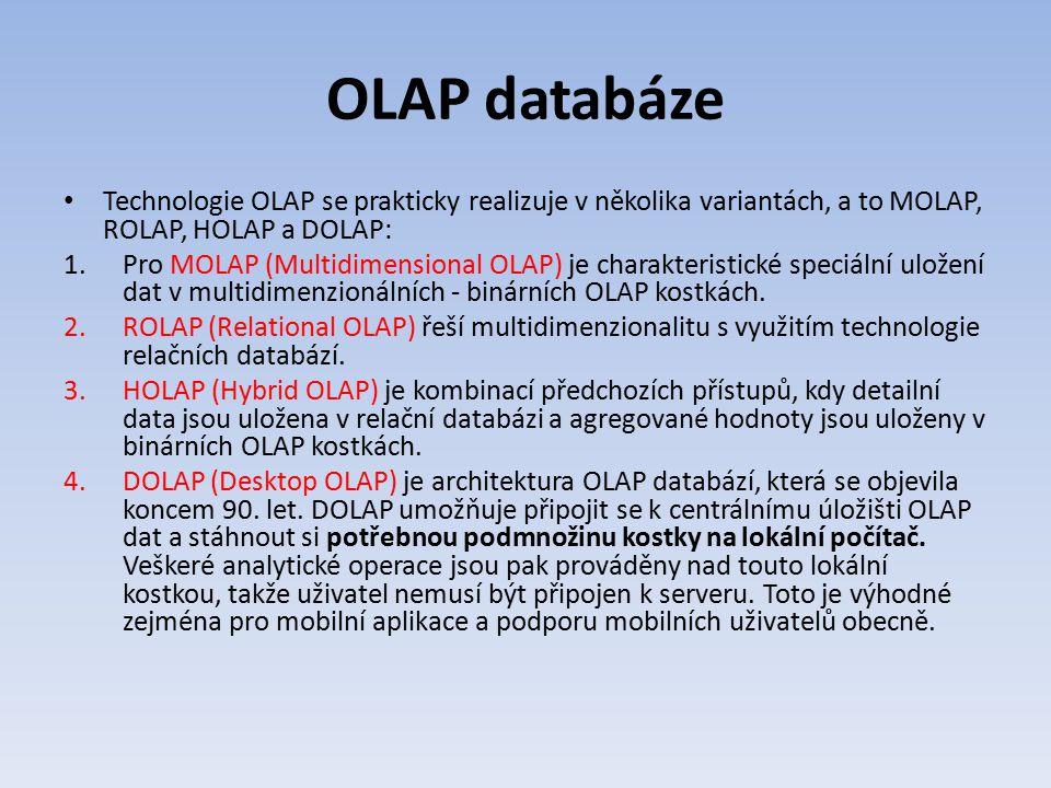 OLAP databáze Technologie OLAP se prakticky realizuje v několika variantách, a to MOLAP, ROLAP, HOLAP a DOLAP: