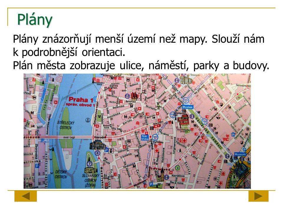 Plány Plány znázorňují menší území než mapy. Slouží nám k podrobnější orientaci.