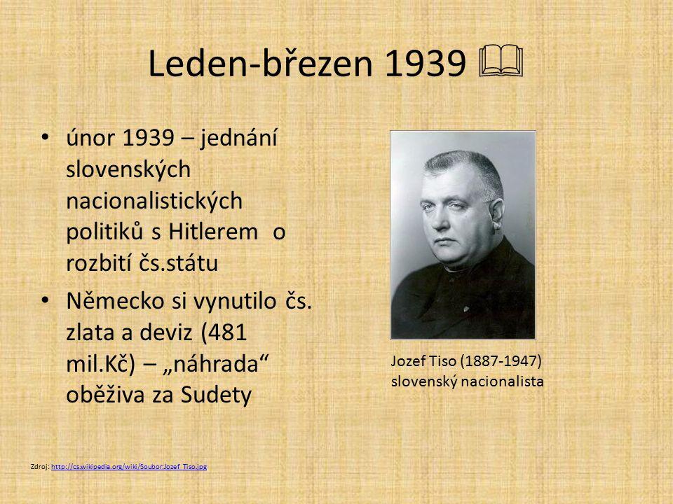 Leden-březen 1939  únor 1939 – jednání slovenských nacionalistických politiků s Hitlerem o rozbití čs.státu.