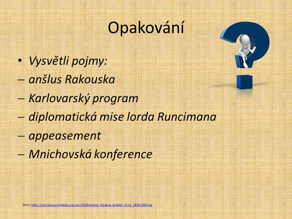 Opakování Vysvětli pojmy: anšlus Rakouska Karlovarský program