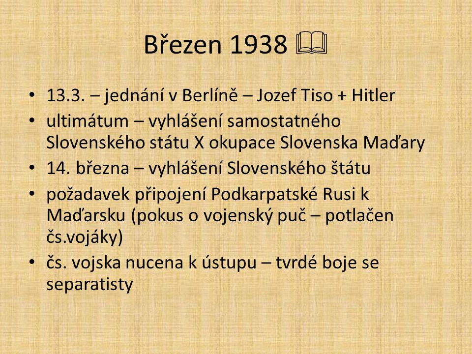 Březen 1938  13.3. – jednání v Berlíně – Jozef Tiso + Hitler