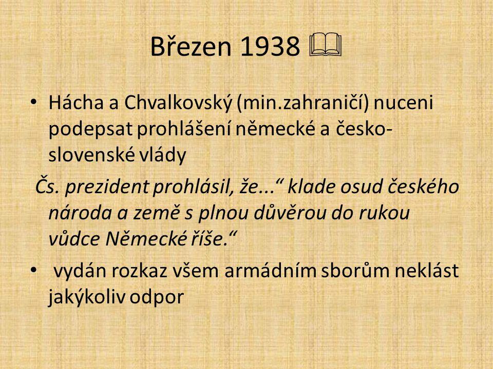 Březen 1938  Hácha a Chvalkovský (min.zahraničí) nuceni podepsat prohlášení německé a česko-slovenské vlády.