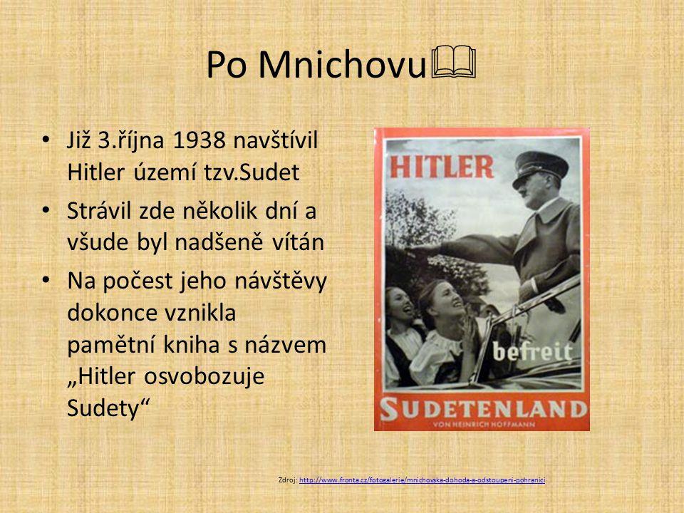 Po Mnichovu Již 3.října 1938 navštívil Hitler území tzv.Sudet