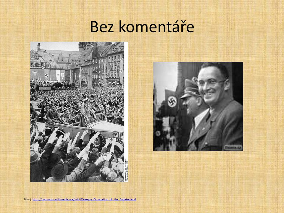Bez komentáře Zdroj: http://commons.wikimedia.org/wiki/Category:Occupation_of_the_Sudetenland