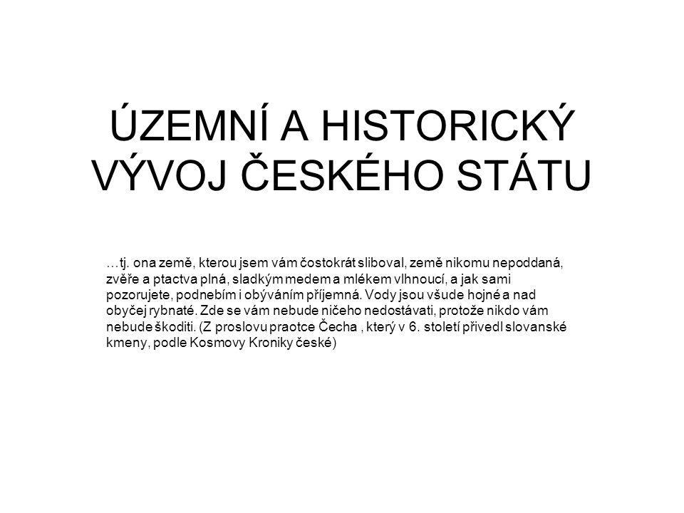 ÚZEMNÍ A HISTORICKÝ VÝVOJ ČESKÉHO STÁTU