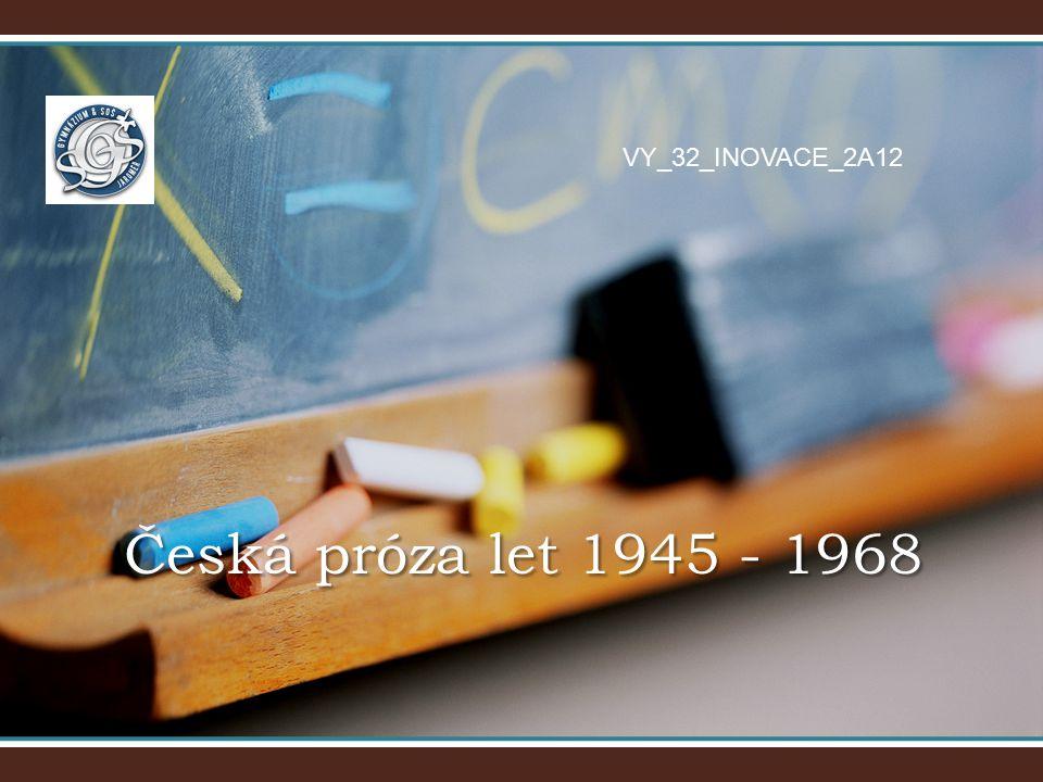 VY_32_INOVACE_2A12 Česká próza let 1945 - 1968