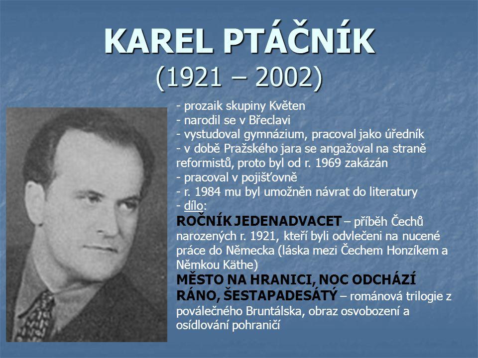 KAREL PTÁČNÍK (1921 – 2002) prozaik skupiny Květen. narodil se v Břeclavi. vystudoval gymnázium, pracoval jako úředník.