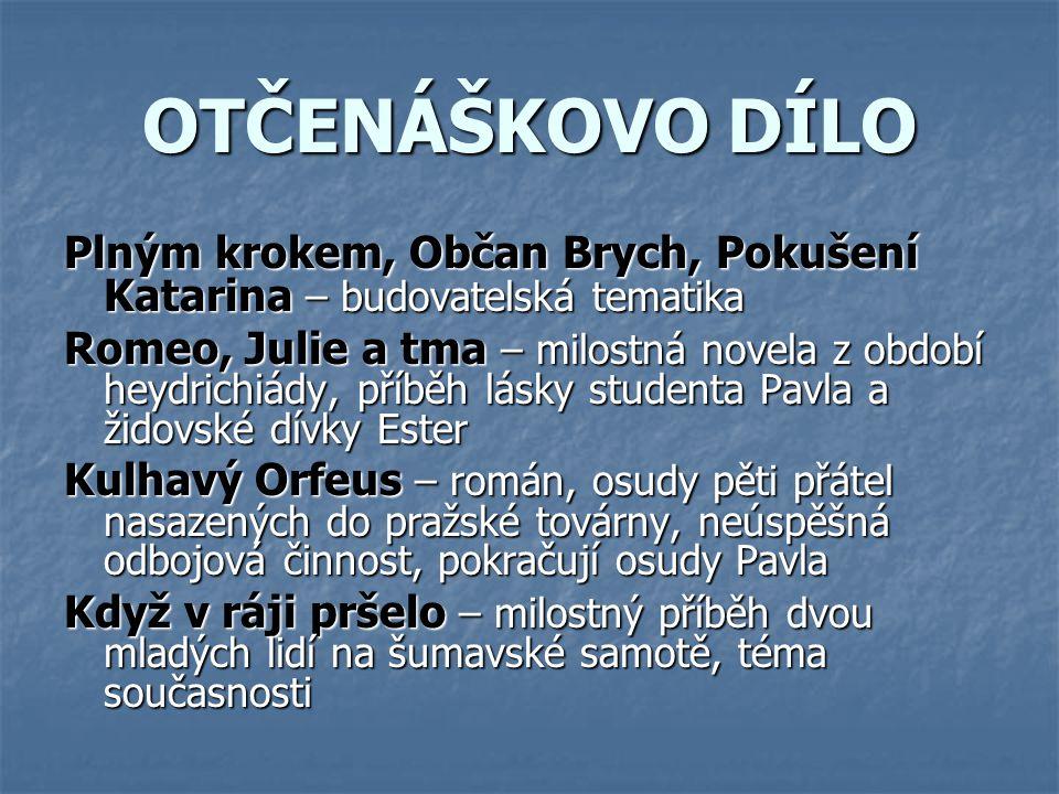 OTČENÁŠKOVO DÍLO Plným krokem, Občan Brych, Pokušení Katarina – budovatelská tematika.