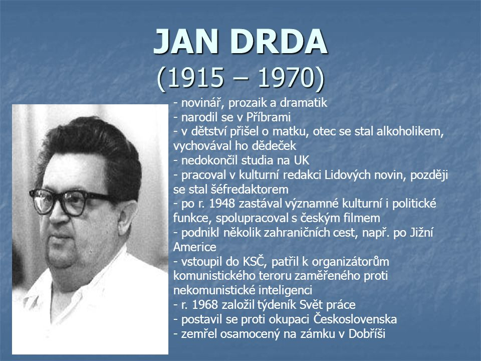 JAN DRDA (1915 – 1970) novinář, prozaik a dramatik