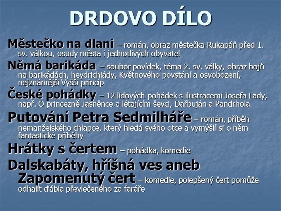 DRDOVO DÍLO Městečko na dlani – román, obraz městečka Rukapáň před 1. sv. válkou, osudy města i jednotlivých obyvatel.