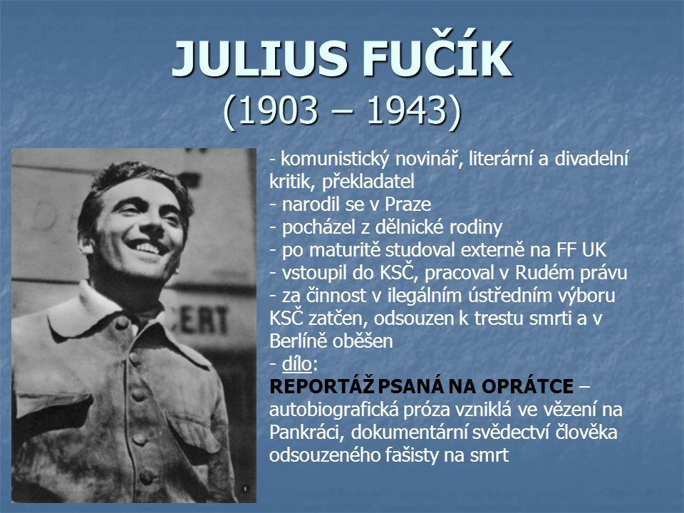 JULIUS FUČÍK (1903 – 1943) narodil se v Praze