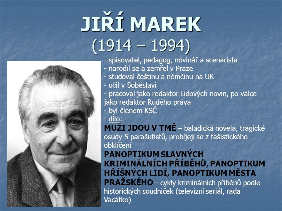 JIŘÍ MAREK (1914 – 1994) spisovatel, pedagog, novinář a scenárista. narodil se a zemřel v Praze. studoval češtinu a němčinu na UK.