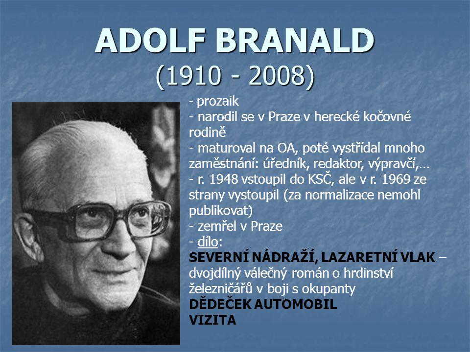 ADOLF BRANALD (1910 - 2008) prozaik. narodil se v Praze v herecké kočovné rodině.