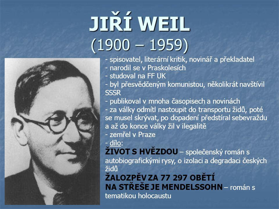 JIŘÍ WEIL (1900 – 1959) spisovatel, literární kritik, novinář a překladatel. narodil se v Praskolesích.