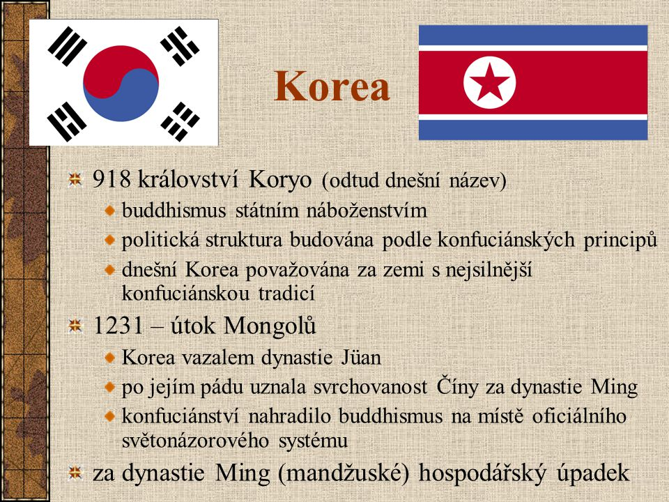 Korea 918 království Koryo (odtud dnešní název) 1231 – útok Mongolů