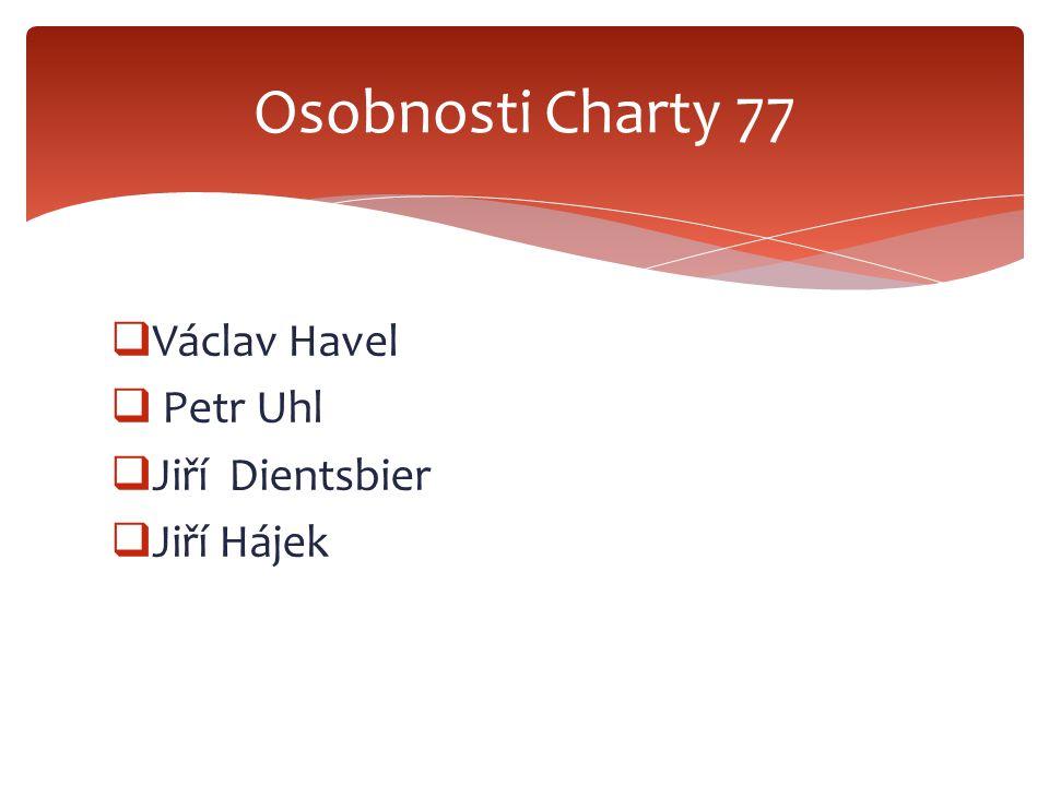 Osobnosti Charty 77 Václav Havel Petr Uhl Jiří Dientsbier Jiří Hájek