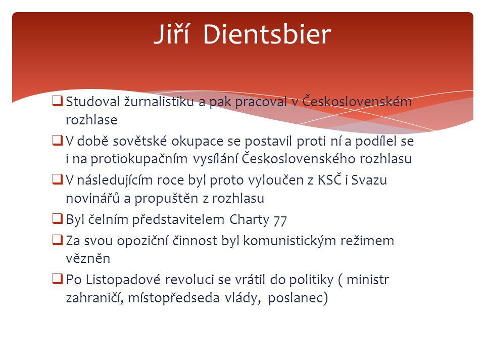 Jiří Dientsbier Studoval žurnalistiku a pak pracoval v Československém rozhlase.