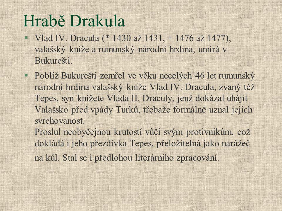 Hrabě Drakula Vlad IV. Dracula (* 1430 až 1431, + 1476 až 1477), valašský kníže a rumunský národní hrdina, umírá v Bukurešti.