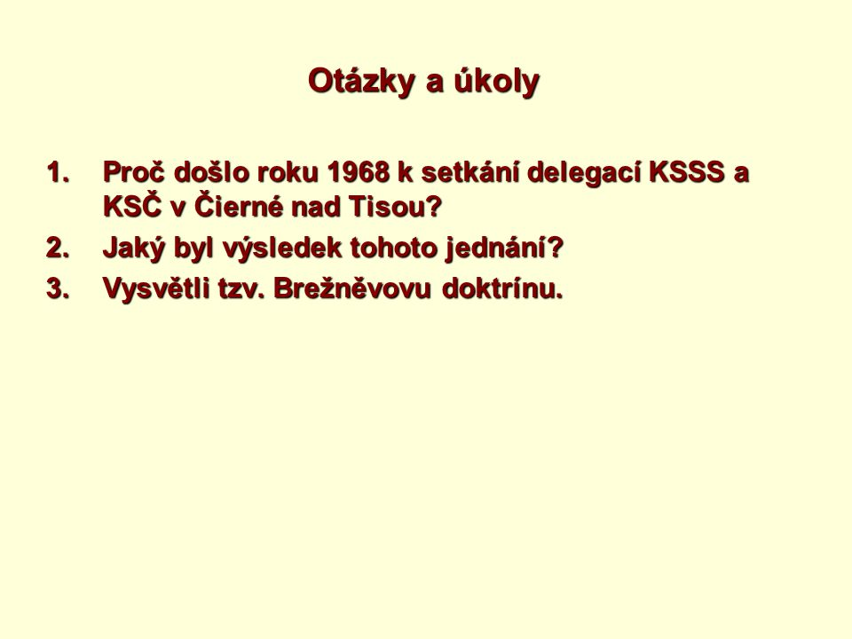 Otázky a úkoly Proč došlo roku 1968 k setkání delegací KSSS a KSČ v Čierné nad Tisou Jaký byl výsledek tohoto jednání