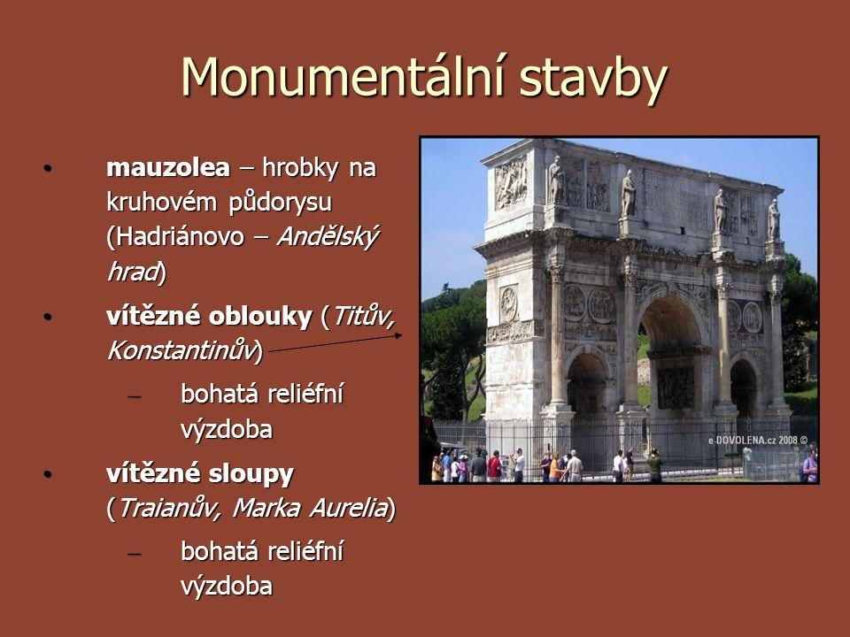 Monumentální stavby mauzolea – hrobky na kruhovém půdorysu (Hadriánovo – Andělský hrad) vítězné oblouky (Titův, Konstantinův)