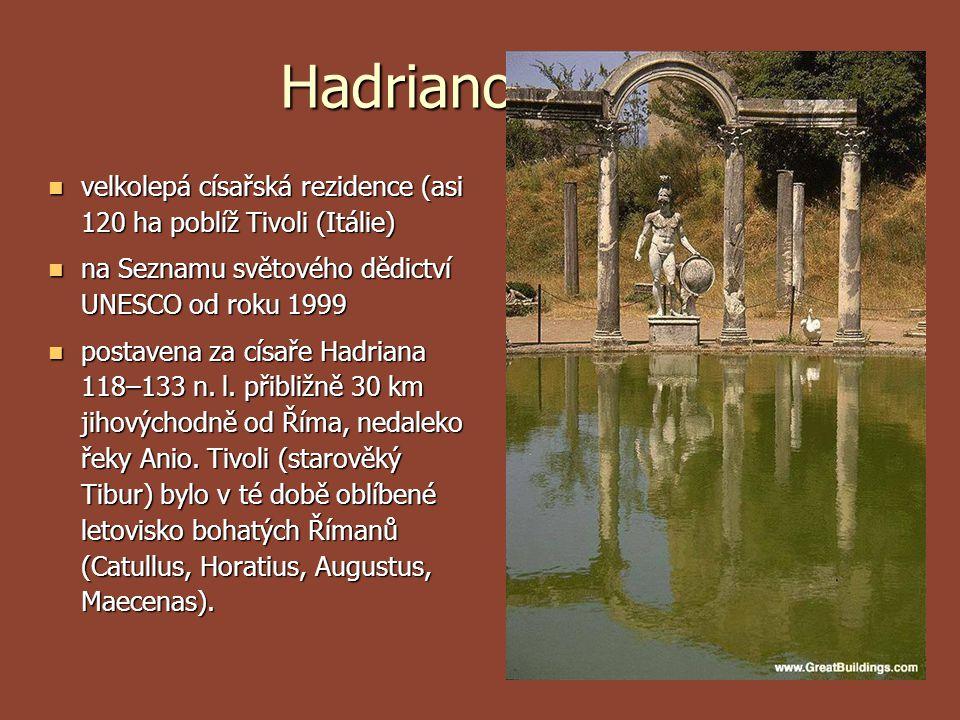 Hadrianova vila velkolepá císařská rezidence (asi 120 ha poblíž Tivoli (Itálie) na Seznamu světového dědictví UNESCO od roku 1999.