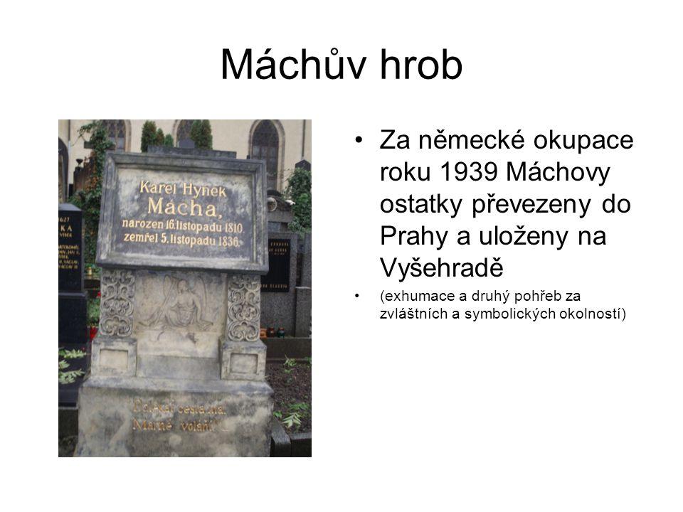 Máchův hrob Za německé okupace roku 1939 Máchovy ostatky převezeny do Prahy a uloženy na Vyšehradě.