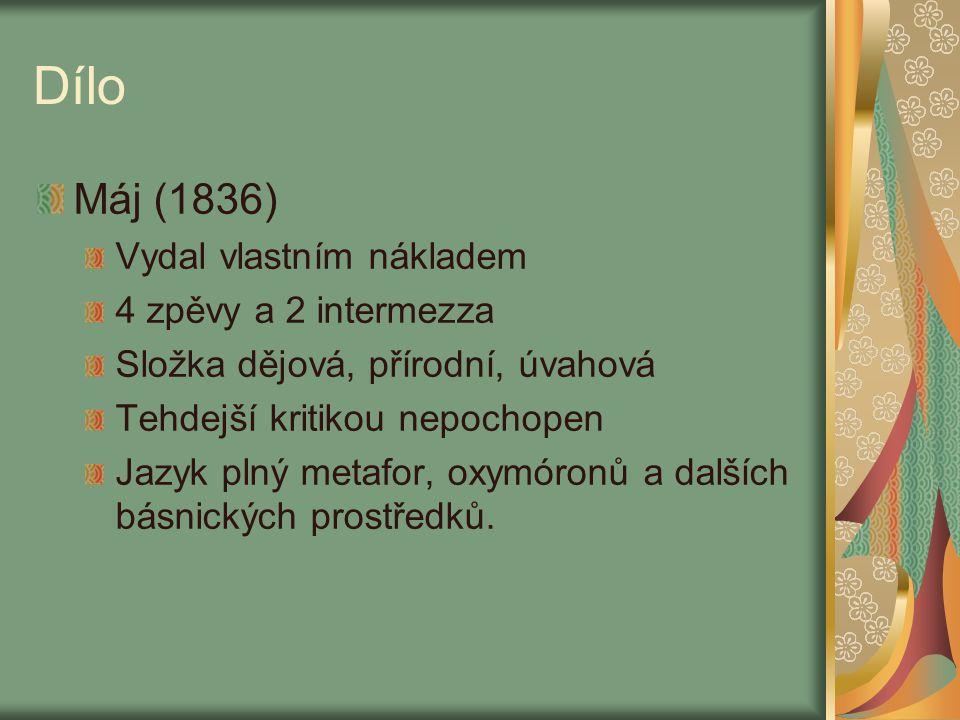 Dílo Máj (1836) Vydal vlastním nákladem 4 zpěvy a 2 intermezza