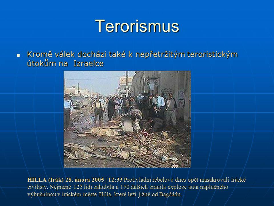 Terorismus Kromě válek docházi také k nepřetržitým teroristickým útokům na Izraelce.