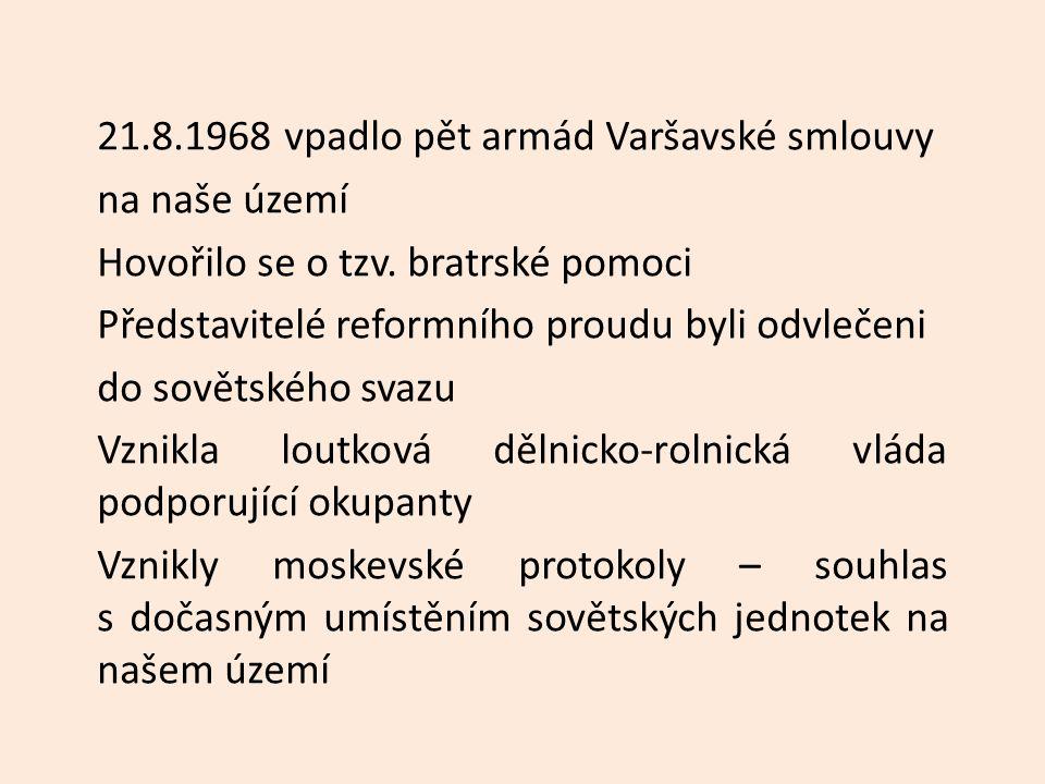 21.8.1968 vpadlo pět armád Varšavské smlouvy na naše území Hovořilo se o tzv.