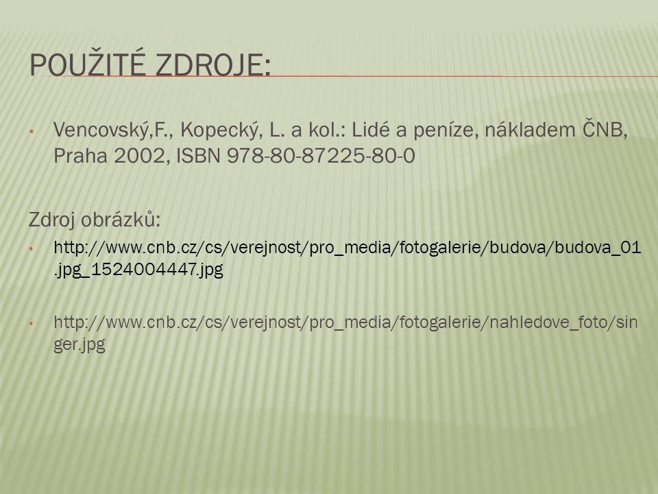 Použité zdroje: Vencovský,F., Kopecký, L. a kol.: Lidé a peníze, nákladem ČNB, Praha 2002, ISBN 978-80-87225-80-0.
