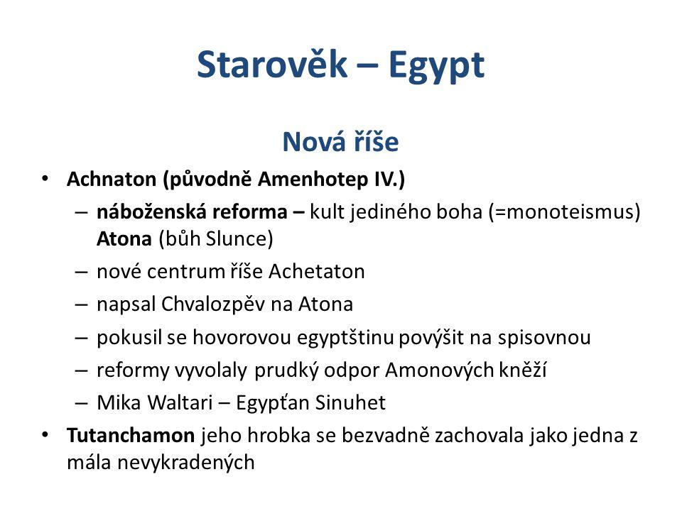 Starověk – Egypt Nová říše Achnaton (původně Amenhotep IV.)