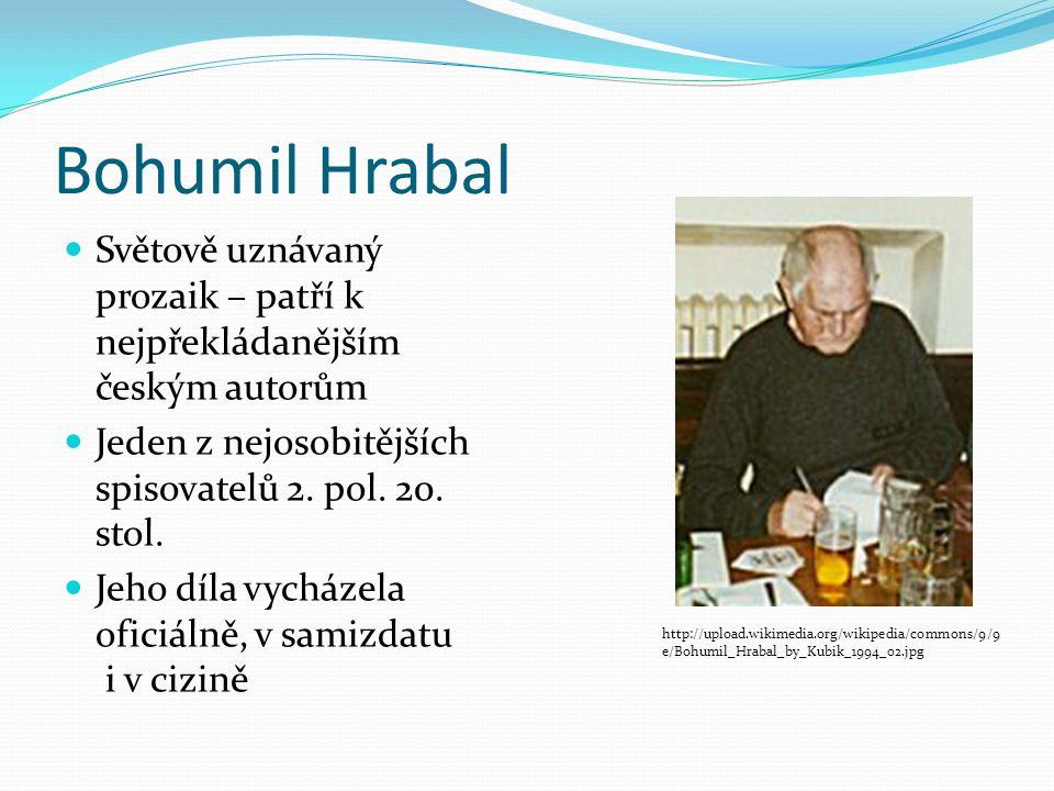 Bohumil Hrabal Světově uznávaný prozaik – patří k nejpřekládanějším českým autorům. Jeden z nejosobitějších spisovatelů 2. pol. 20. stol.