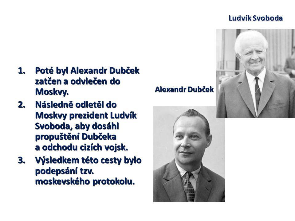 Poté byl Alexandr Dubček zatčen a odvlečen do Moskvy.