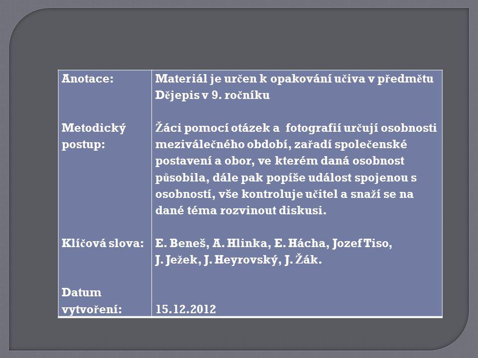 Anotace: Metodický postup: Klíčová slova: Datum vytvoření: Materiál je určen k opakování učiva v předmětu Dějepis v 9. ročníku.