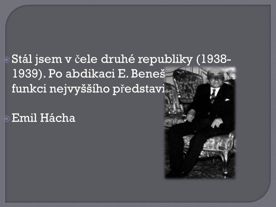 Stál jsem v čele druhé republiky (1938-1939). Po abdikaci E